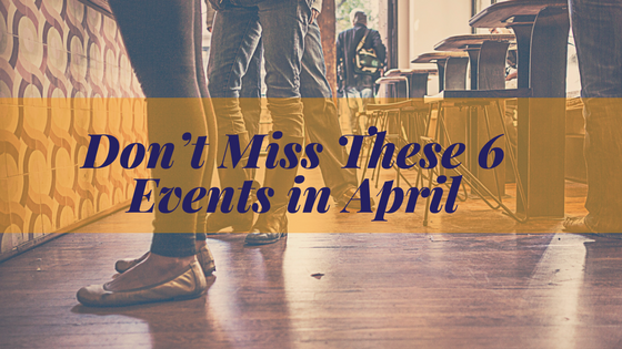 Don't Miss These 6 Events in April