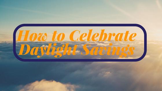 Celebrate Daylight Savings