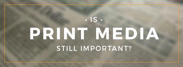 Print Media Important?