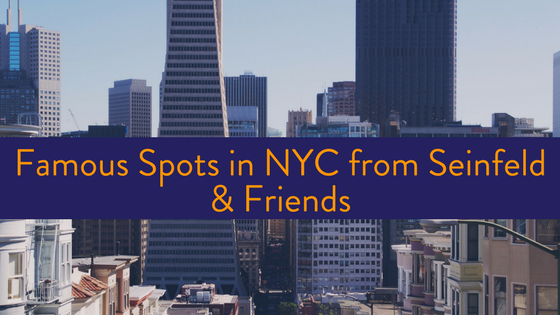 Famous spots in NYC in Seinfeld and Friends